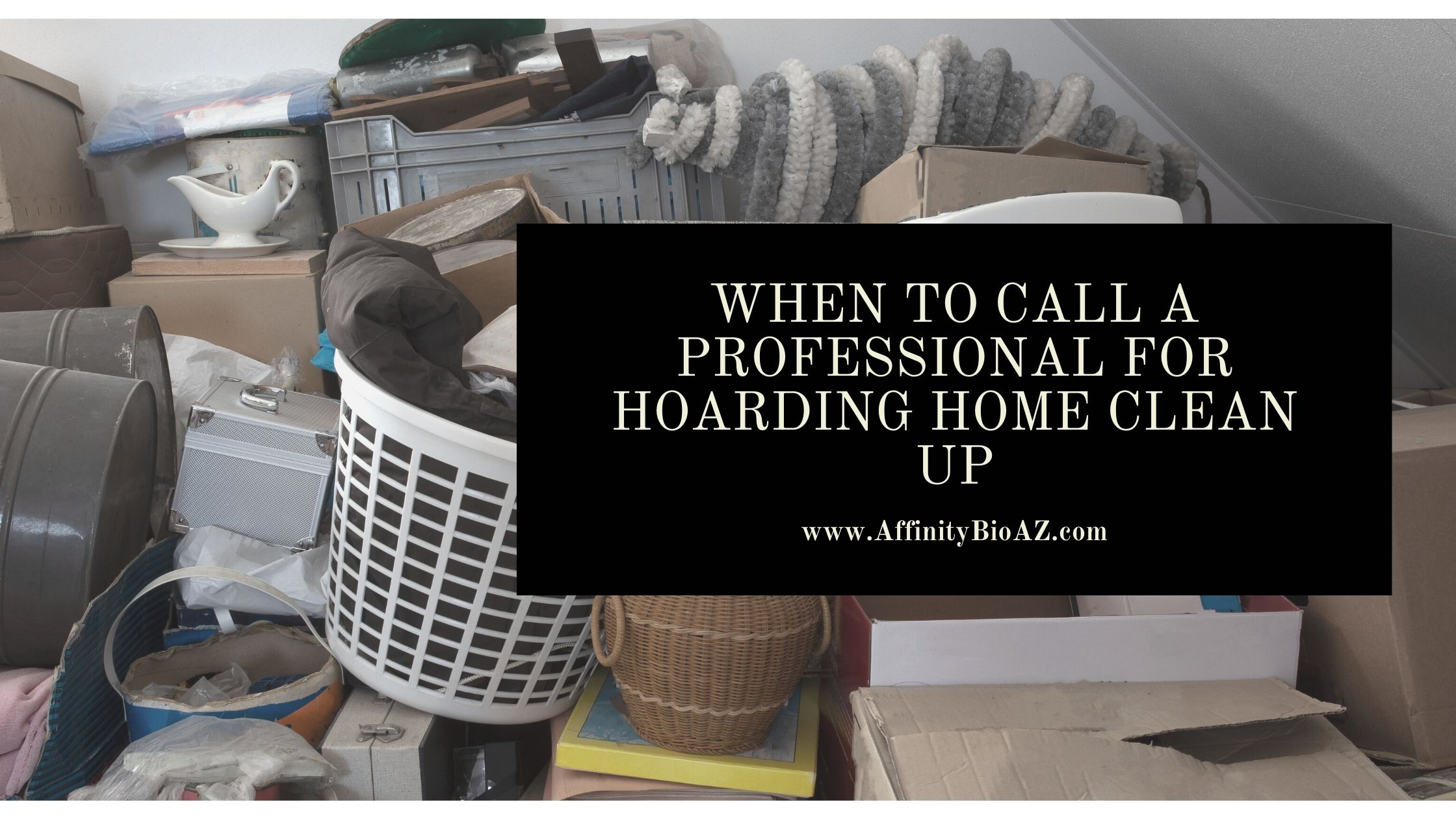 When to Call a Professional for Hoarding Home Clean Up