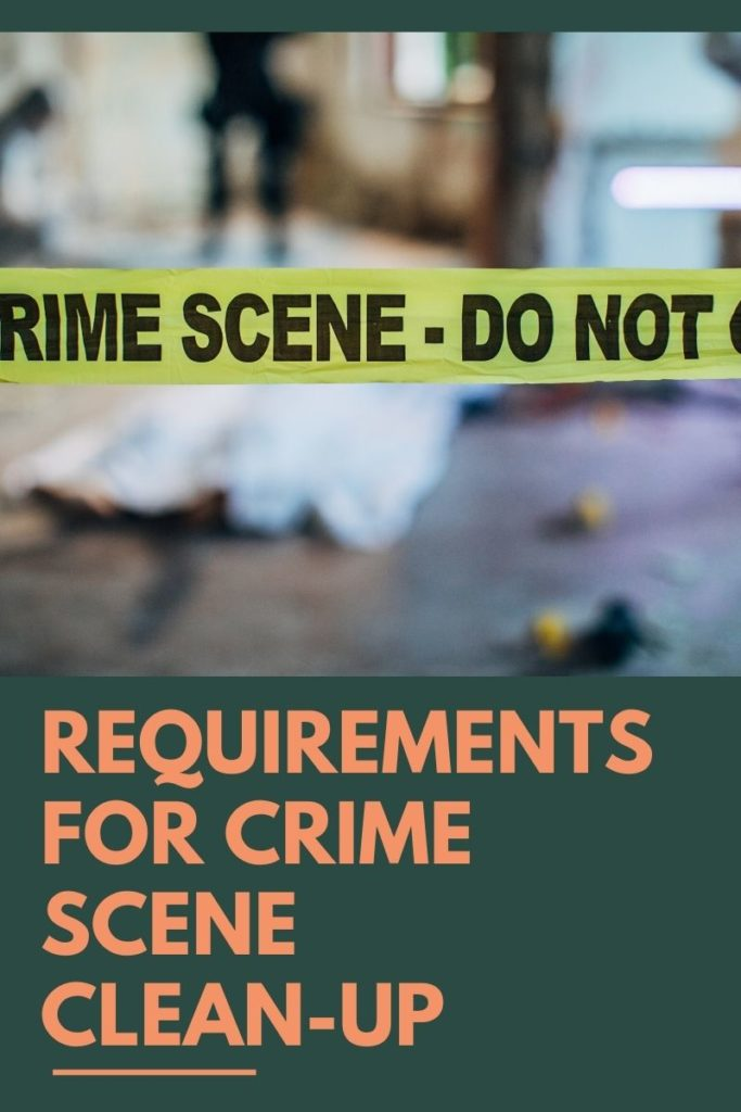 Requirements for Crime Scene Clean-Up