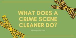 What does a Crime Scene Cleaner Do?